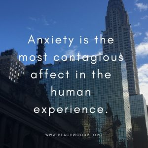 Anxiety is the most contagious affect in the human experience